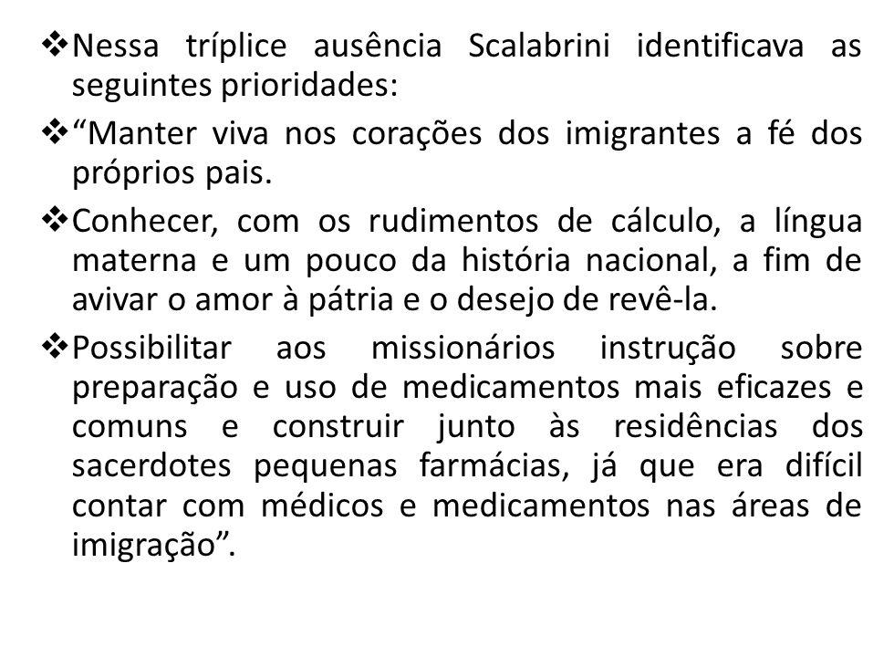 Nessa tríplice ausência Scalabrini identificava as seguintes prioridades: