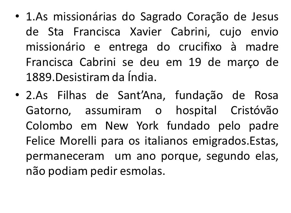 1.As missionárias do Sagrado Coração de Jesus de Sta Francisca Xavier Cabrini, cujo envio missionário e entrega do crucifixo à madre Francisca Cabrini se deu em 19 de março de 1889.Desistiram da Índia.
