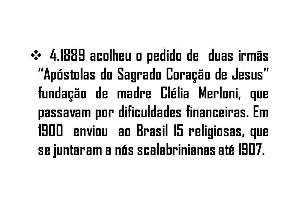 4.1889 acolheu o pedido de duas irmãs Apóstolas do Sagrado Coração de Jesus fundação de madre Clélia Merloni, que passavam por dificuldades financeiras.