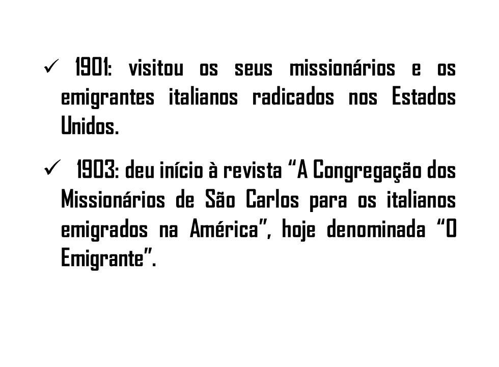 1901: visitou os seus missionários e os emigrantes italianos radicados nos Estados Unidos.
