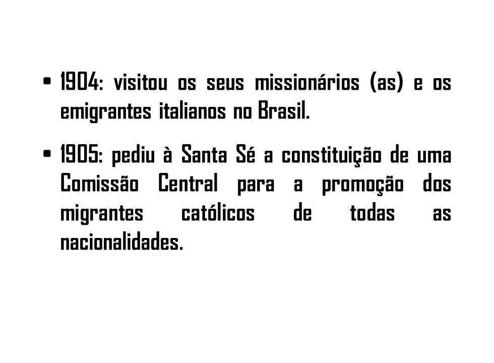 1904: visitou os seus missionários (as) e os emigrantes italianos no Brasil.