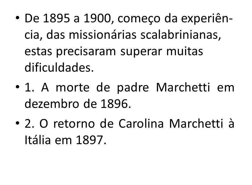 De 1895 a 1900, começo da experiên-cia, das missionárias scalabrinianas, estas precisaram superar muitas dificuldades.