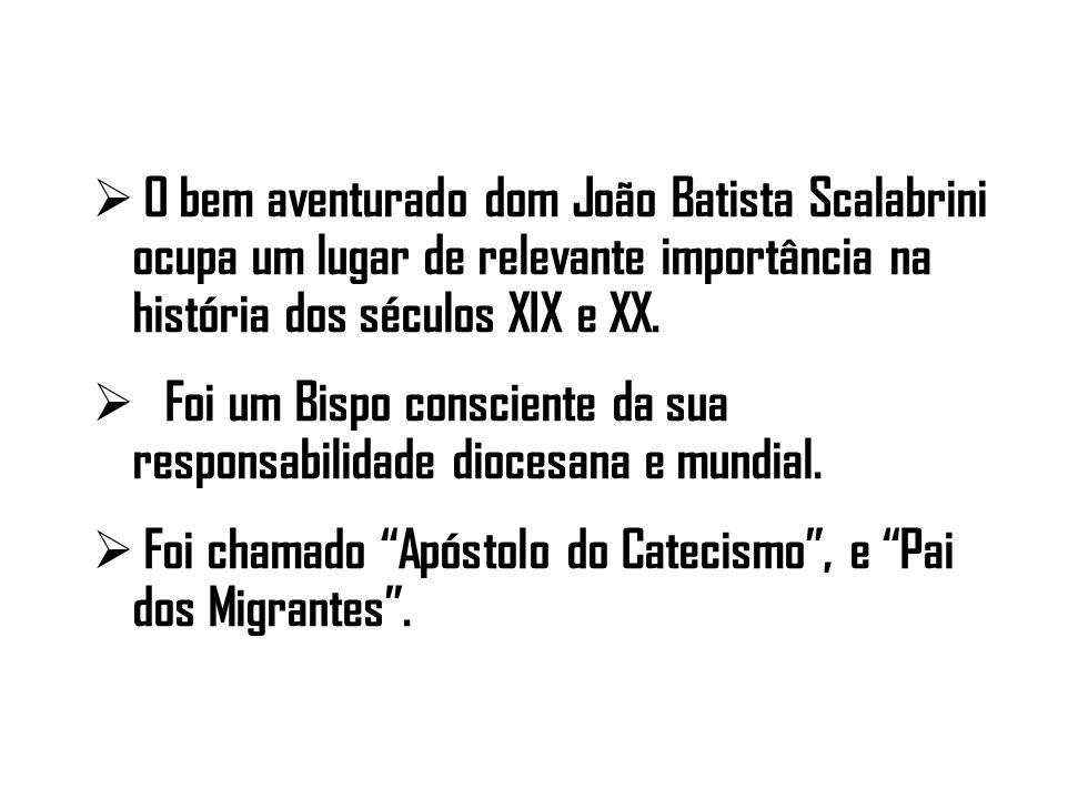 O bem aventurado dom João Batista Scalabrini ocupa um lugar de relevante importância na história dos séculos XIX e XX.