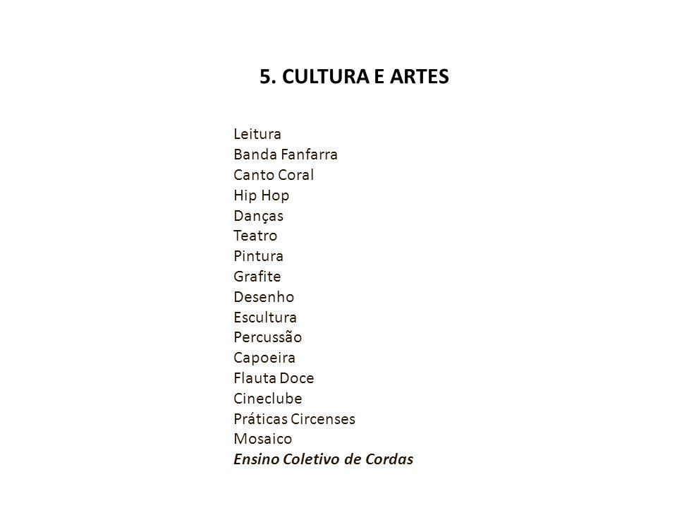 5. CULTURA E ARTES  Leitura Banda Fanfarra Canto Coral Hip Hop Danças