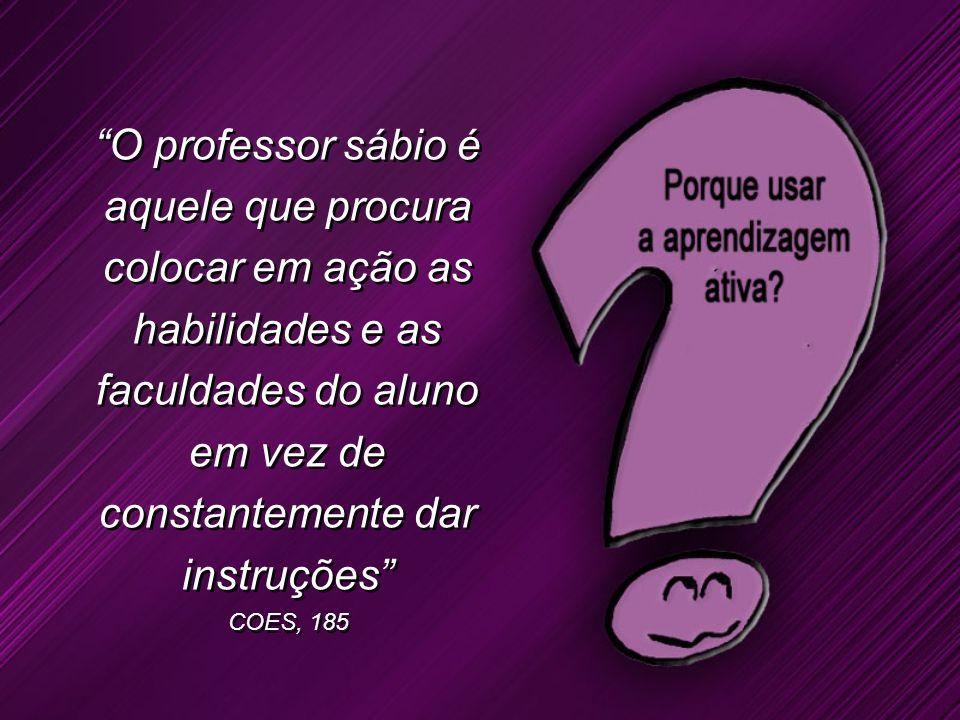 O professor sábio é aquele que procura colocar em ação as habilidades e as faculdades do aluno em vez de constantemente dar instruções