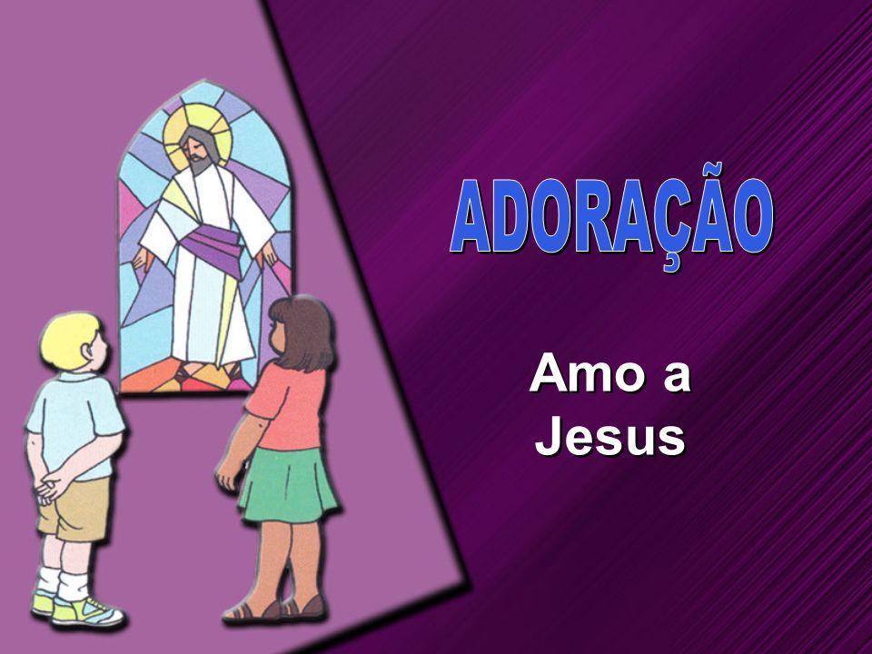 ADORAÇÃO Amo a Jesus