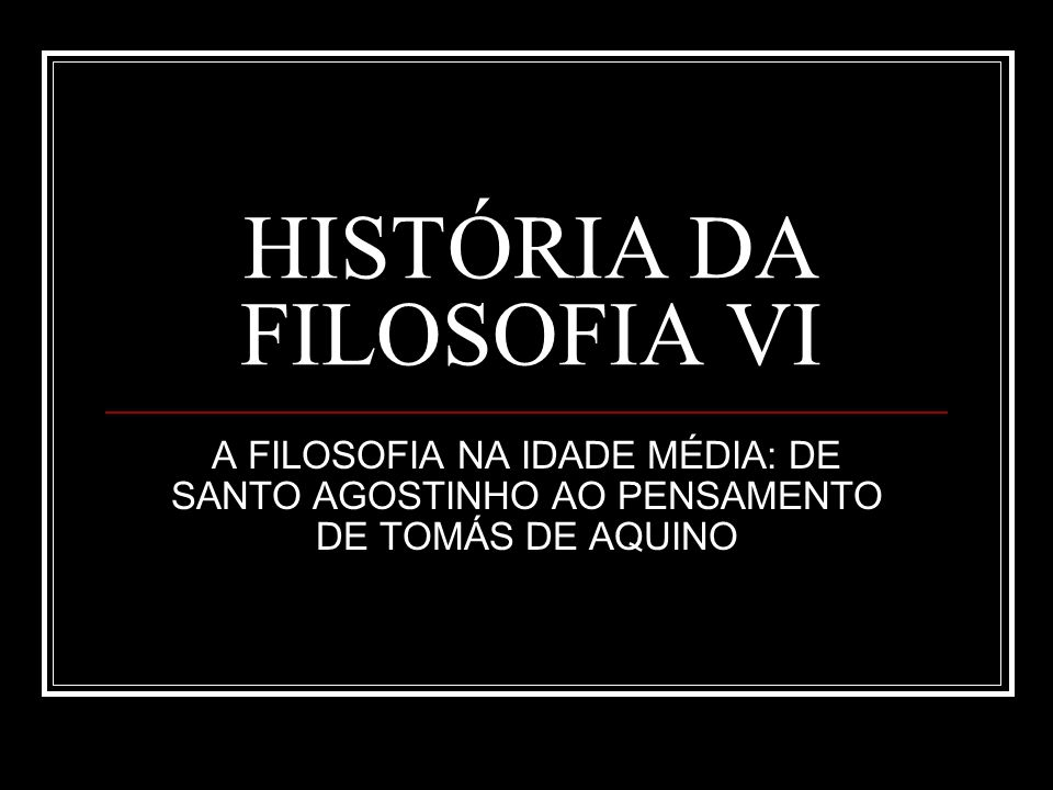 HISTÓRIA DA FILOSOFIA VI