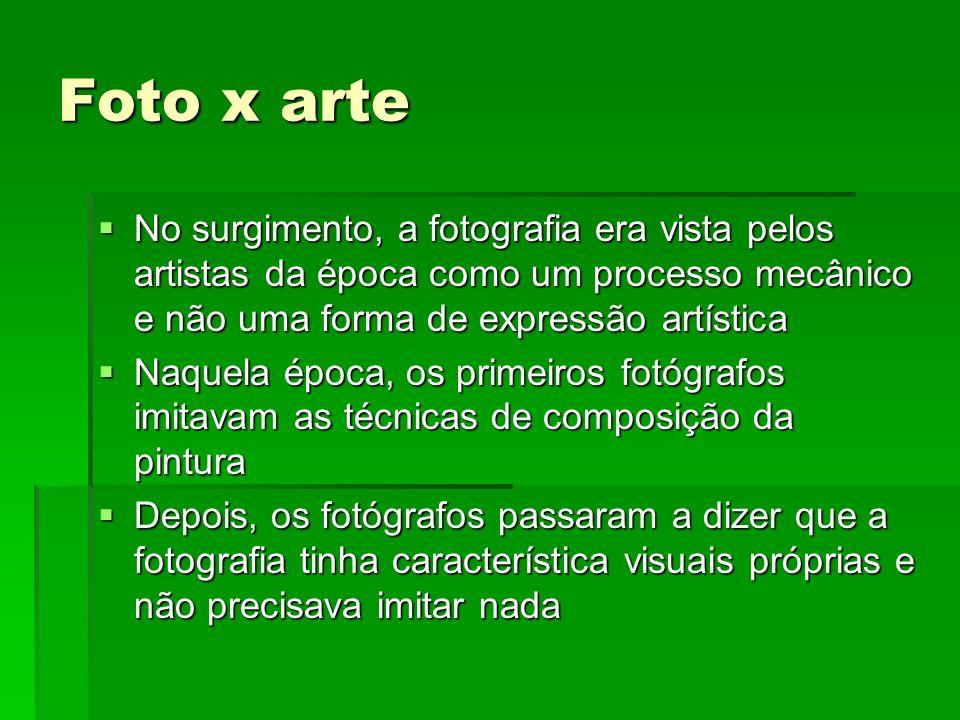 Foto x arte No surgimento, a fotografia era vista pelos artistas da época como um processo mecânico e não uma forma de expressão artística.