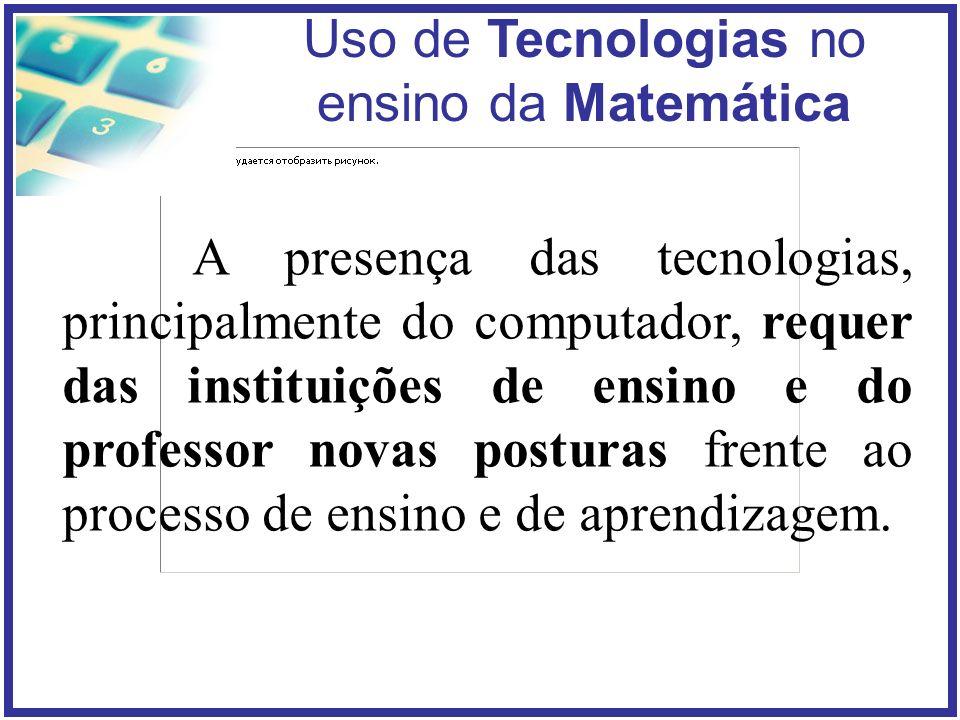 A presença das tecnologias, principalmente do computador, requer das instituições de ensino e do professor novas posturas frente ao processo de ensino e de aprendizagem.