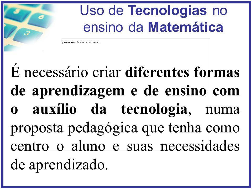 É necessário criar diferentes formas de aprendizagem e de ensino com o auxílio da tecnologia, numa proposta pedagógica que tenha como centro o aluno e suas necessidades de aprendizado.