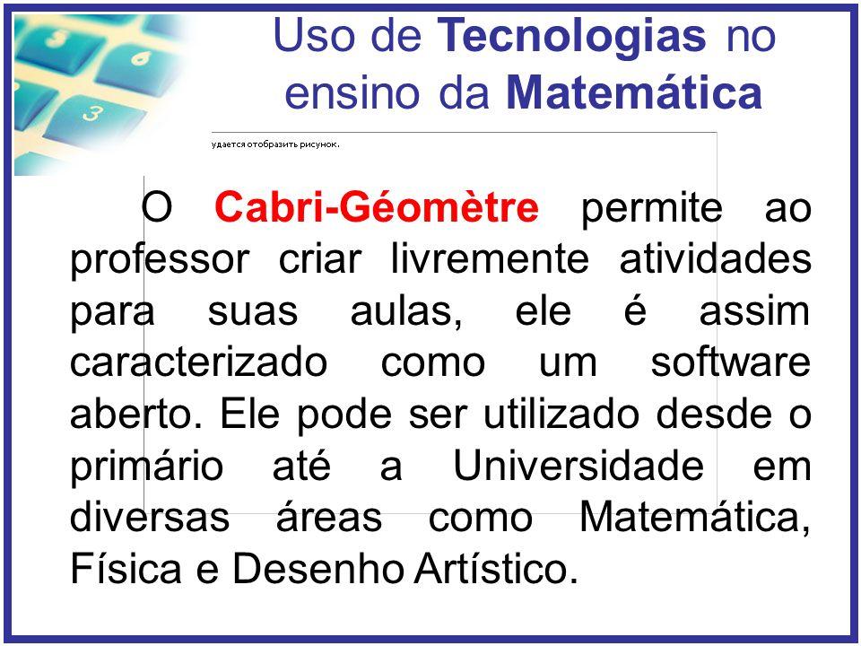 O Cabri-Géomètre permite ao professor criar livremente atividades para suas aulas, ele é assim caracterizado como um software aberto.