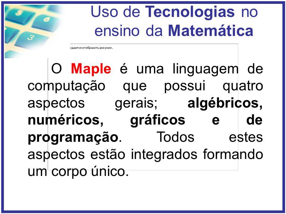 O Maple é uma linguagem de computação que possui quatro aspectos gerais; algébricos, numéricos, gráficos e de programação.