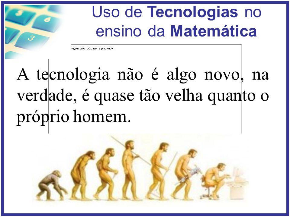 A tecnologia não é algo novo, na verdade, é quase tão velha quanto o próprio homem.