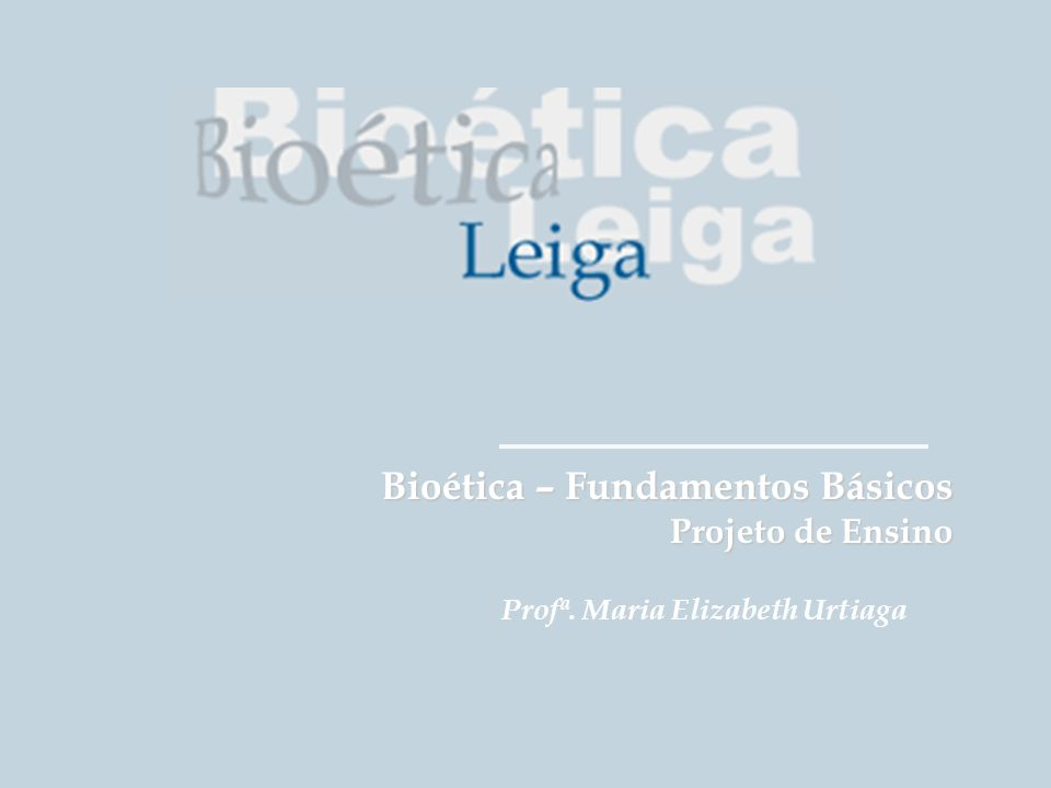 Bioética – Fundamentos Básicos Projeto de Ensino