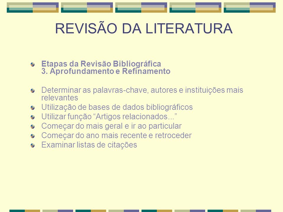 REVISÃO DA LITERATURA Etapas da Revisão Bibliográfica 3. Aprofundamento e Refinamento.
