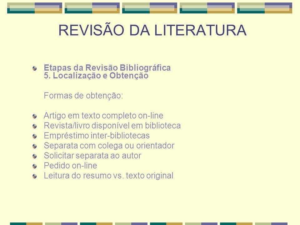 REVISÃO DA LITERATURA Etapas da Revisão Bibliográfica 5. Localização e Obtenção. Formas de obtenção: