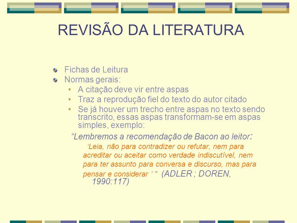 REVISÃO DA LITERATURA Lembremos a recomendação de Bacon ao leitor:
