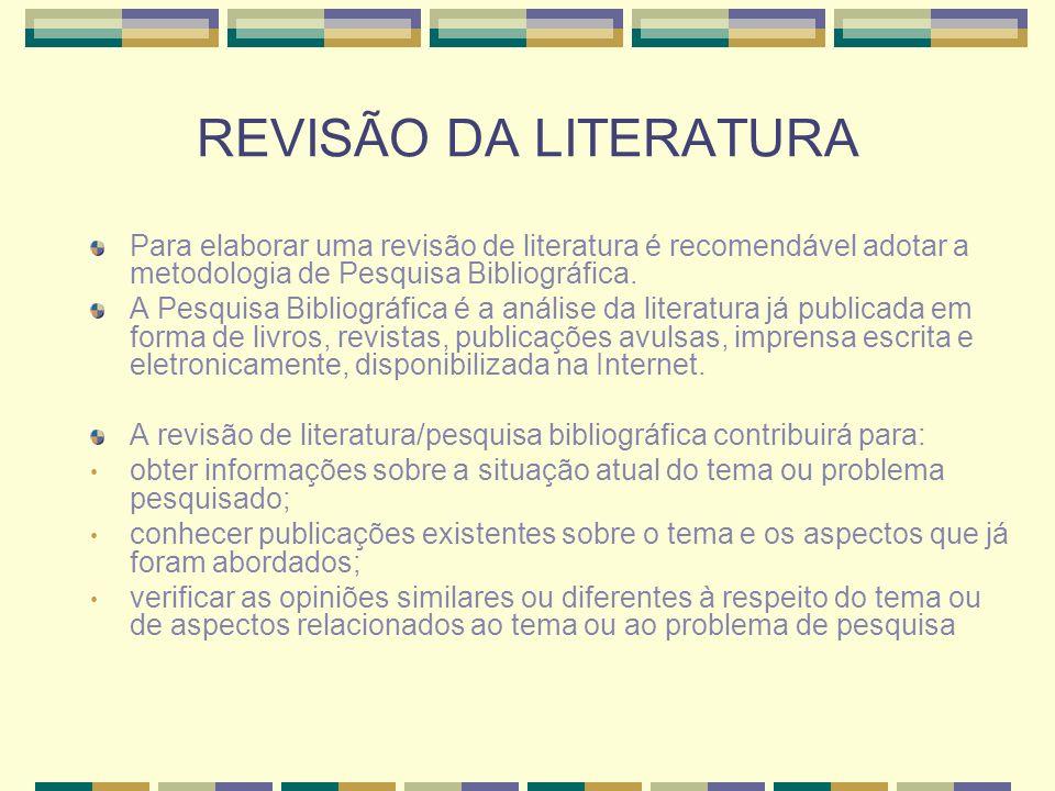 REVISÃO DA LITERATURA Para elaborar uma revisão de literatura é recomendável adotar a metodologia de Pesquisa Bibliográfica.