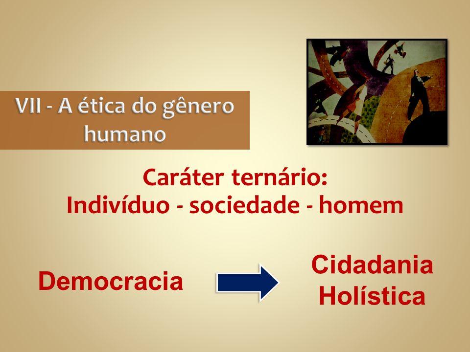 VII - A ética do gênero humano