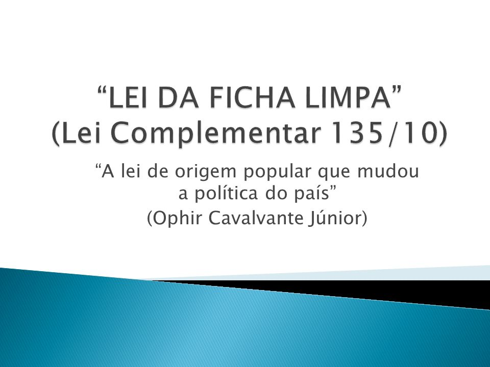 LEI DA FICHA LIMPA (Lei Complementar 135/10)