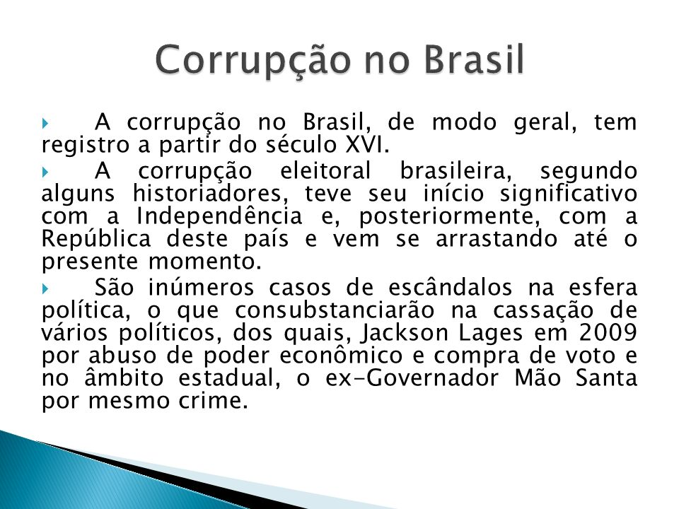 Corrupção no Brasil A corrupção no Brasil, de modo geral, tem registro a partir do século XVI.
