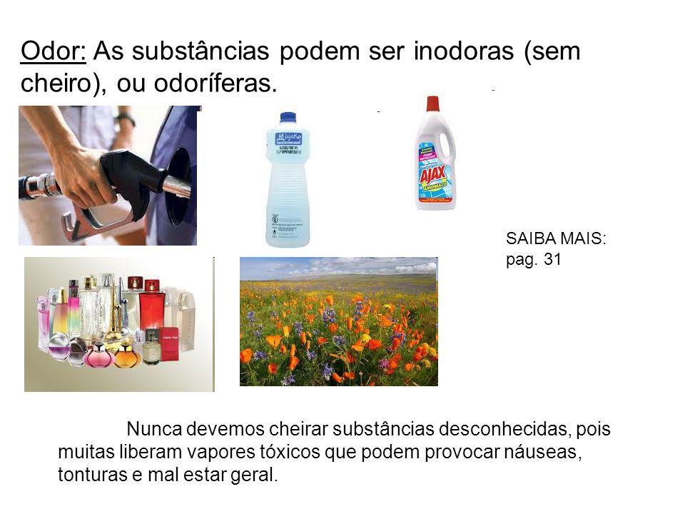 Odor: As substâncias podem ser inodoras (sem cheiro), ou odoríferas.