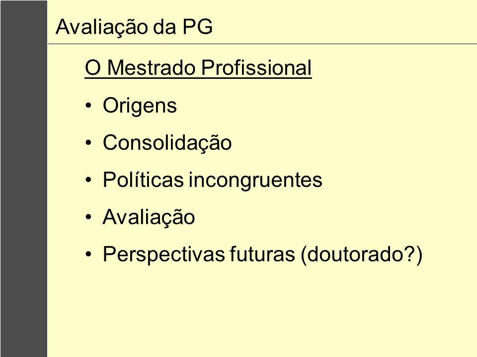 Avaliação da PG O Mestrado Profissional. Origens. Consolidação. Políticas incongruentes. Avaliação.