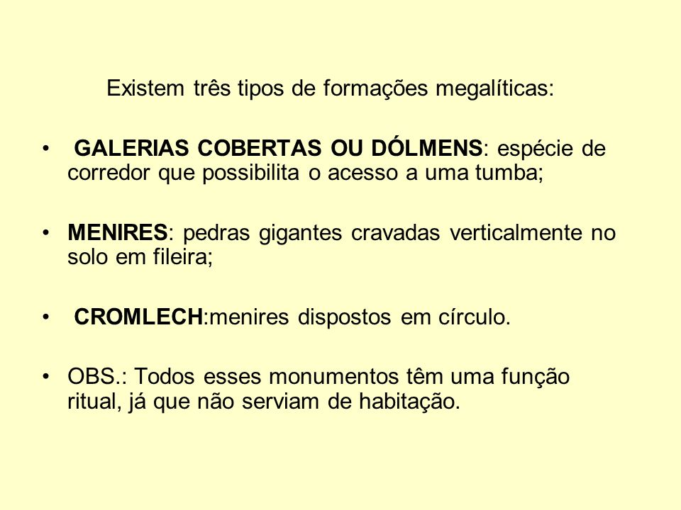 Existem três tipos de formações megalíticas: