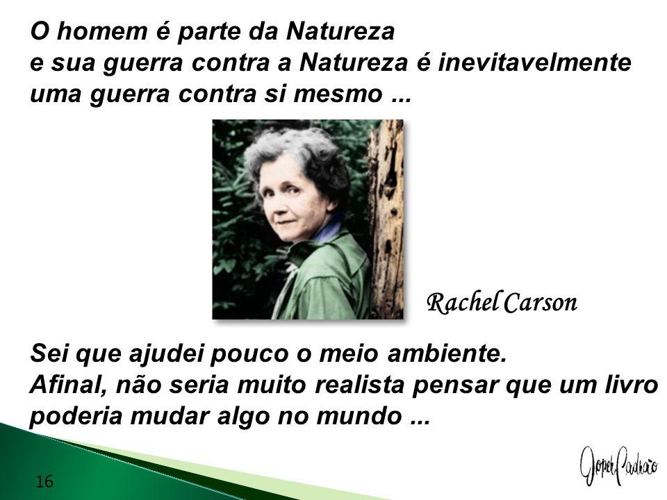 O homem é parte da Natureza e sua guerra contra a Natureza é inevitavelmente uma guerra contra si mesmo ...
