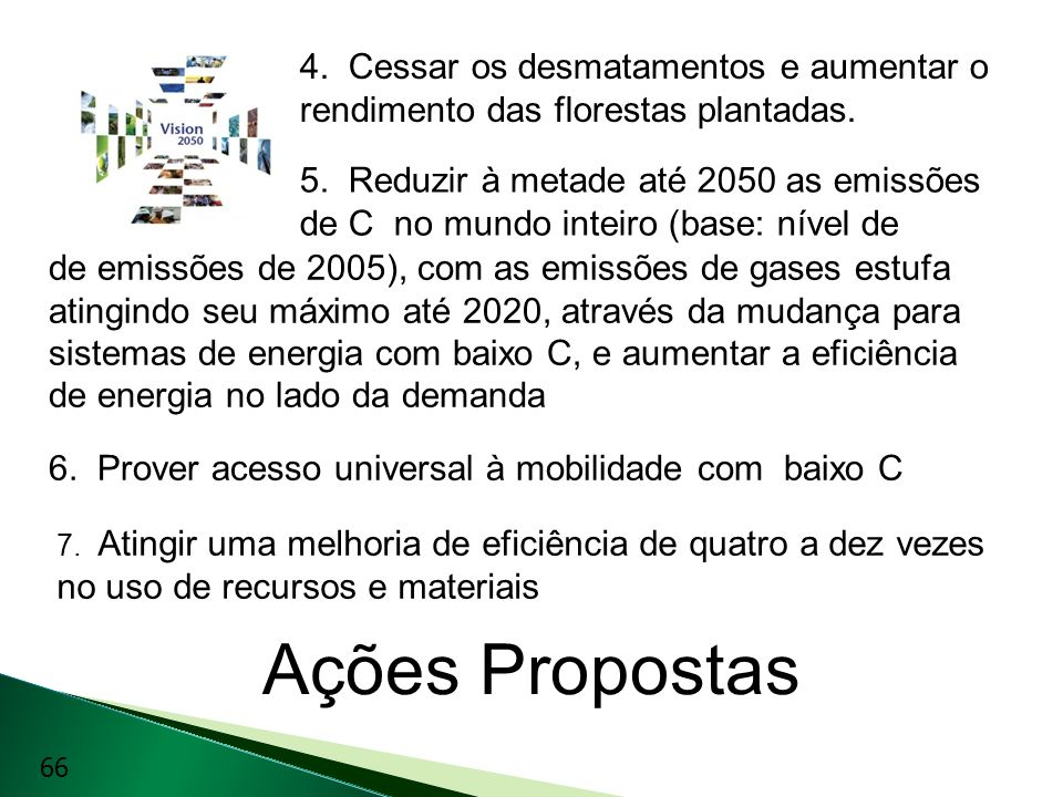 4. Cessar os desmatamentos e aumentar o rendimento das florestas plantadas.