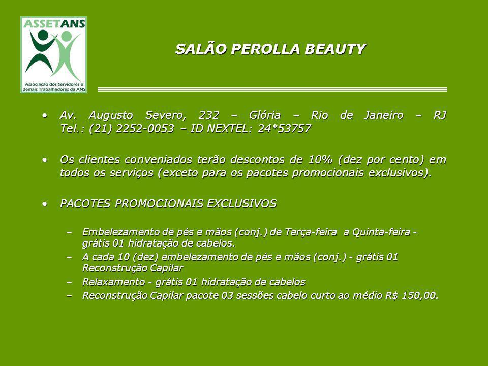 SALÃO PEROLLA BEAUTYAv. Augusto Severo, 232 – Glória – Rio de Janeiro – RJ Tel.: (21) 2252-0053 – ID NEXTEL: 24*53757.