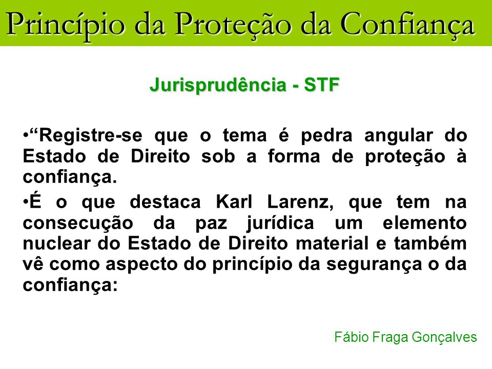 Jurisprudência - STF Registre-se que o tema é pedra angular do Estado de Direito sob a forma de proteção à confiança.
