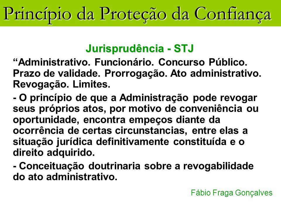 Jurisprudência - STJ Administrativo. Funcionário. Concurso Público. Prazo de validade. Prorrogação. Ato administrativo. Revogação. Limites.