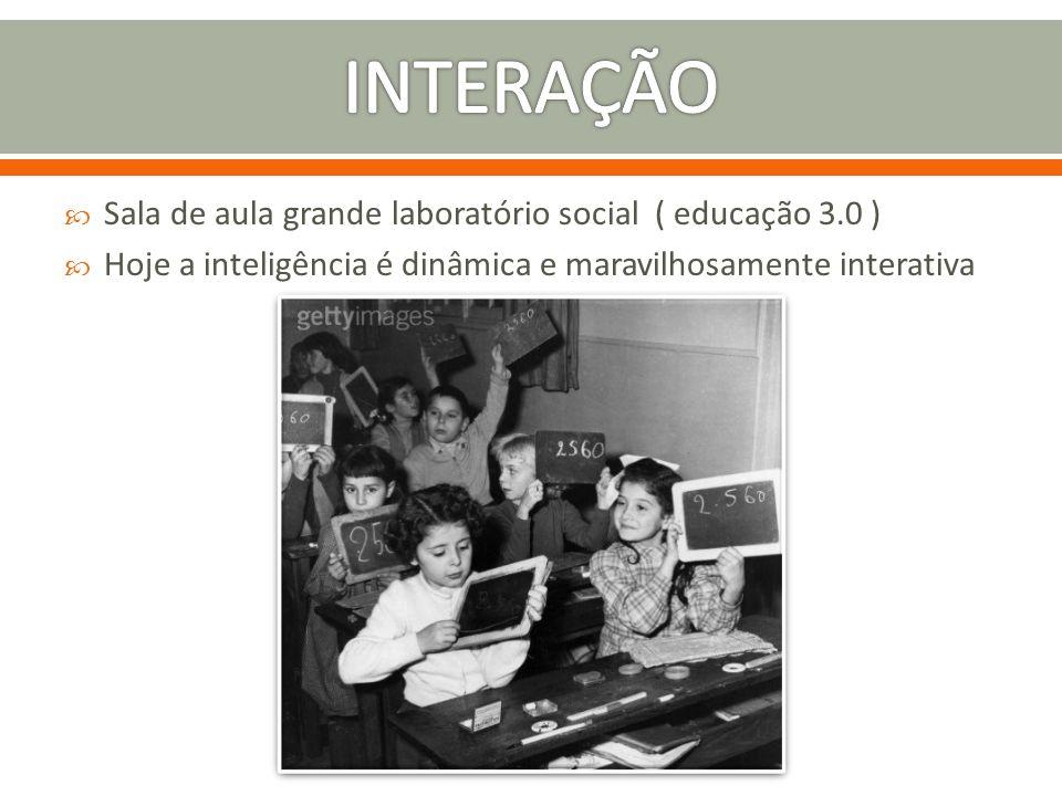 INTERAÇÃO Sala de aula grande laboratório social ( educação 3.0 )