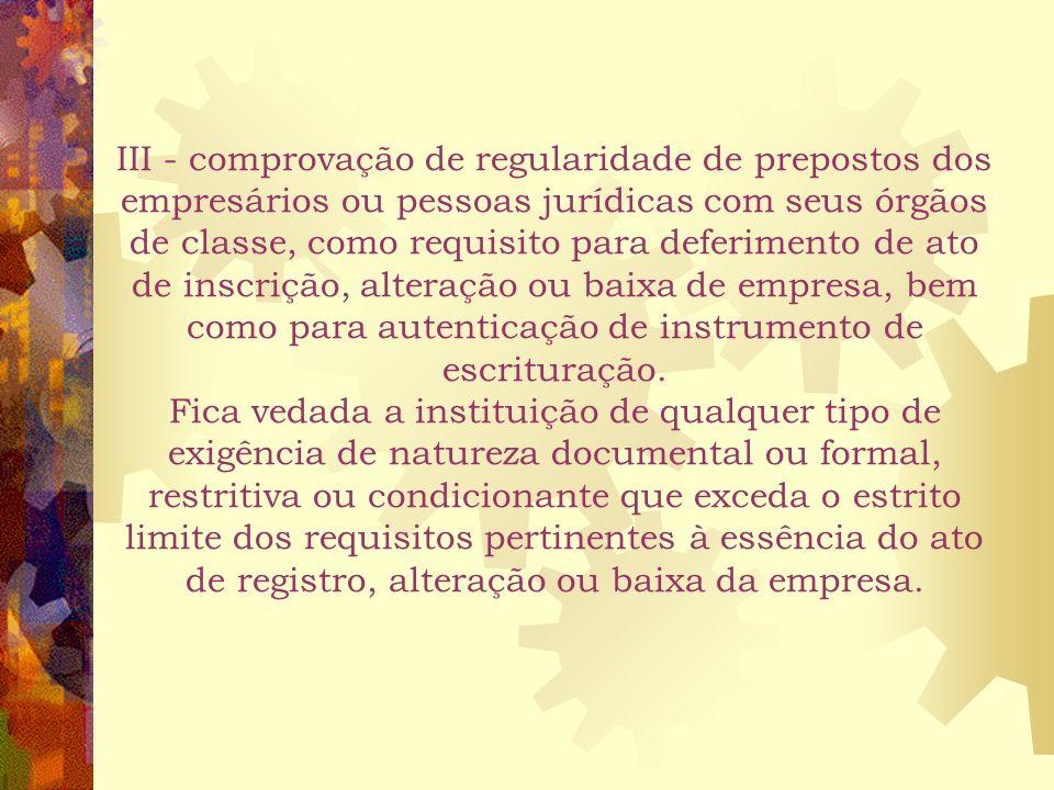 III - comprovação de regularidade de prepostos dos empresários ou pessoas jurídicas com seus órgãos de classe, como requisito para deferimento de ato de inscrição, alteração ou baixa de empresa, bem como para autenticação de instrumento de escrituração.