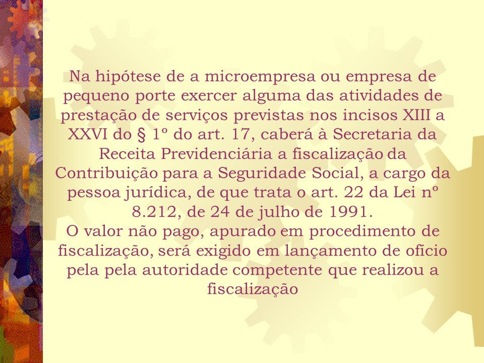 Na hipótese de a microempresa ou empresa de pequeno porte exercer alguma das atividades de prestação de serviços previstas nos incisos XIII a XXVI do § 1º do art.