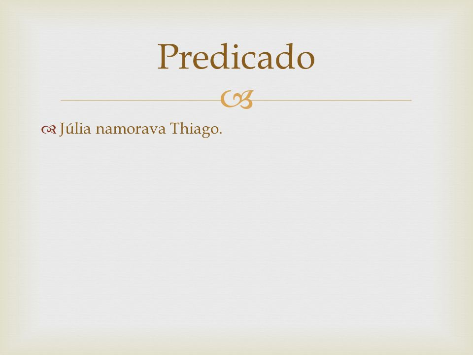 Predicado Júlia namorava Thiago.