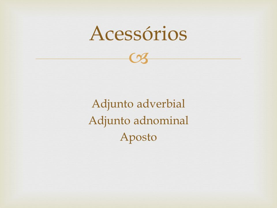 Adjunto adverbial Adjunto adnominal Aposto