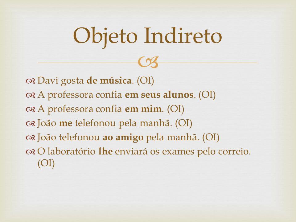 Objeto Indireto Davi gosta de música. (OI)