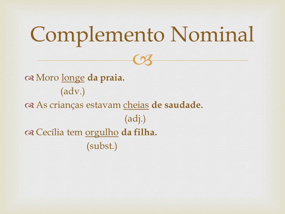 Complemento Nominal Moro longe da praia. (adv.)