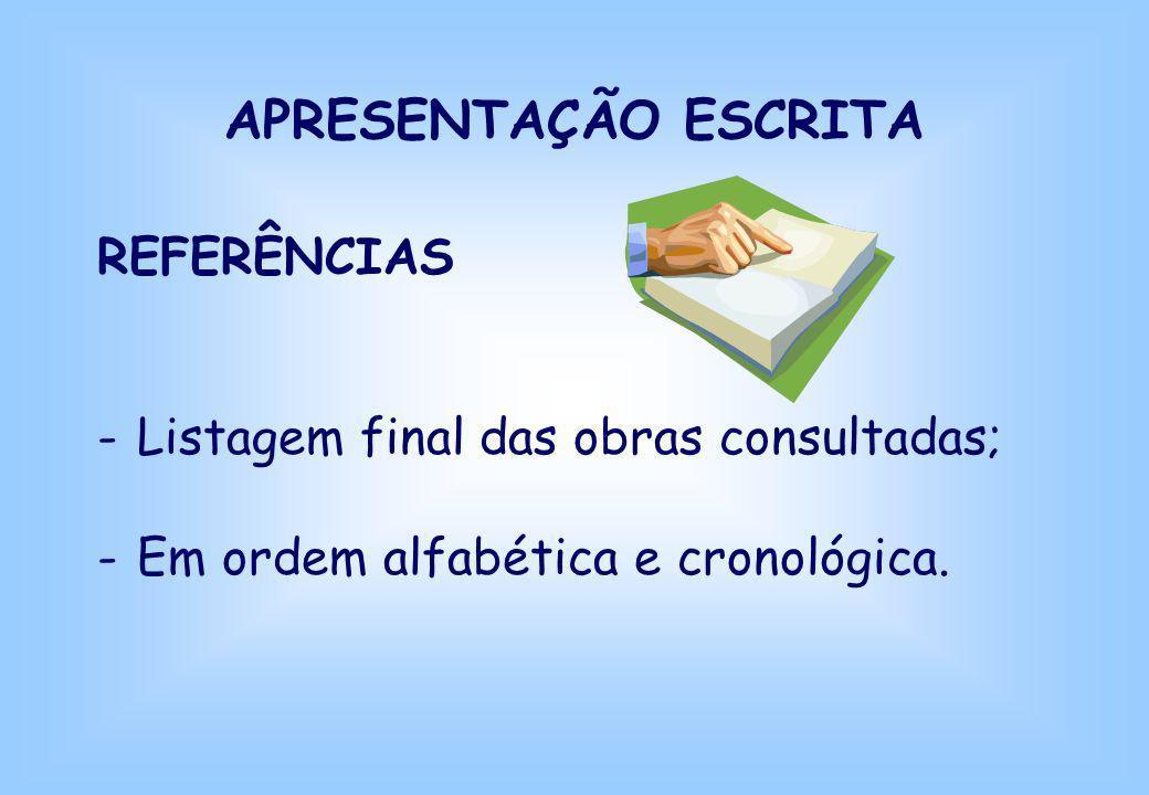 APRESENTAÇÃO ESCRITA REFERÊNCIAS Listagem final das obras consultadas;