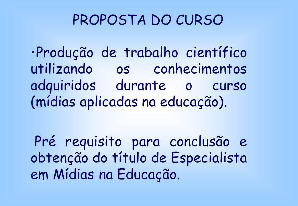 PROPOSTA DO CURSO Produção de trabalho científico utilizando os conhecimentos adquiridos durante o curso (mídias aplicadas na educação).
