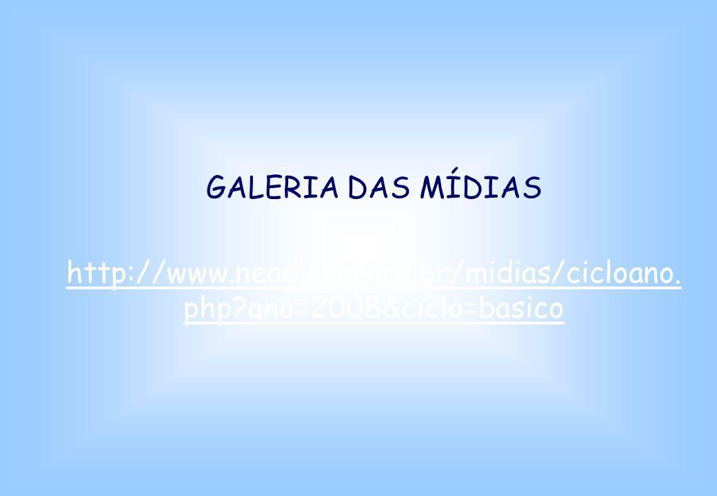 GALERIA DAS MÍDIAS http://www.nead.cti.furg.br/midias/cicloano.php ano=2008&ciclo=basico