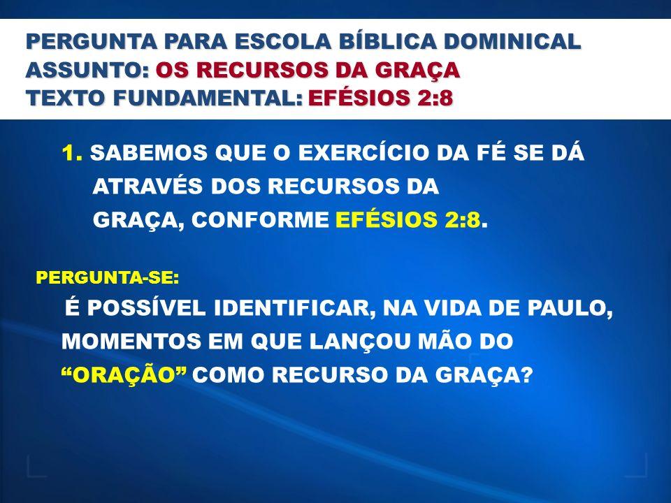 PERGUNTA PARA ESCOLA BÍBLICA DOMINICAL ASSUNTO: OS RECURSOS DA GRAÇA
