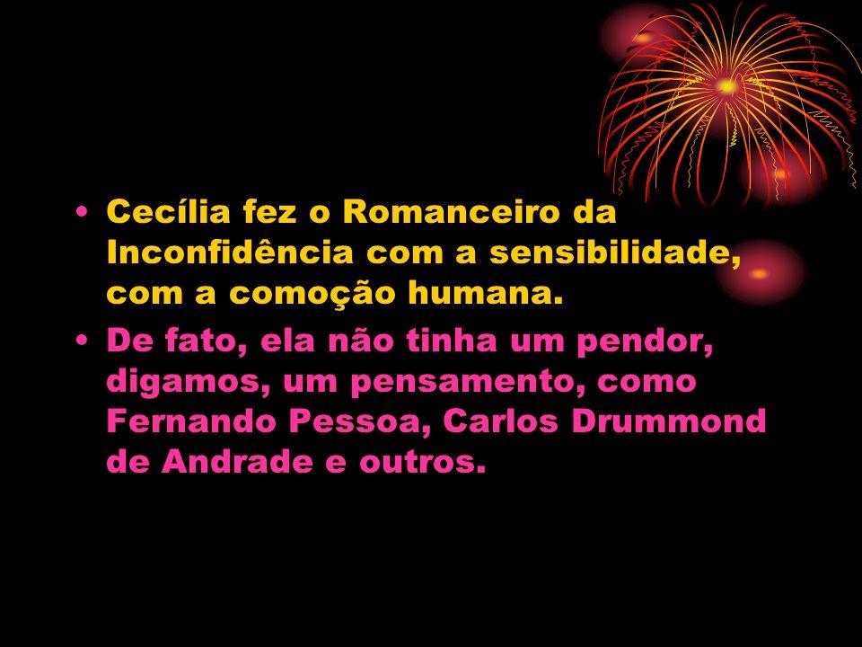 Cecília fez o Romanceiro da Inconfidência com a sensibilidade, com a comoção humana.