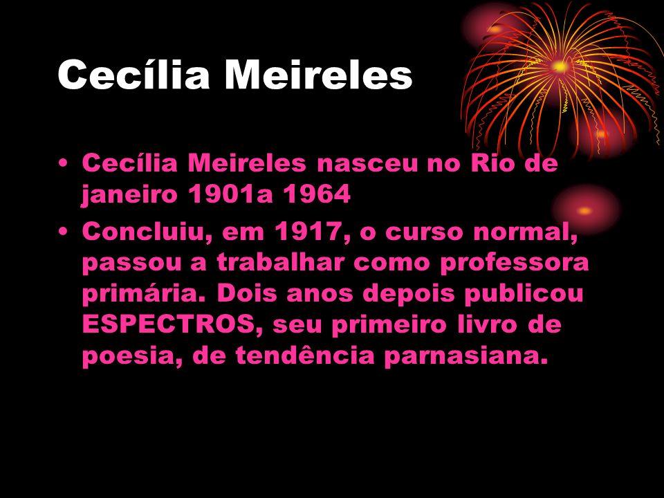 Cecília Meireles Cecília Meireles nasceu no Rio de janeiro 1901a 1964