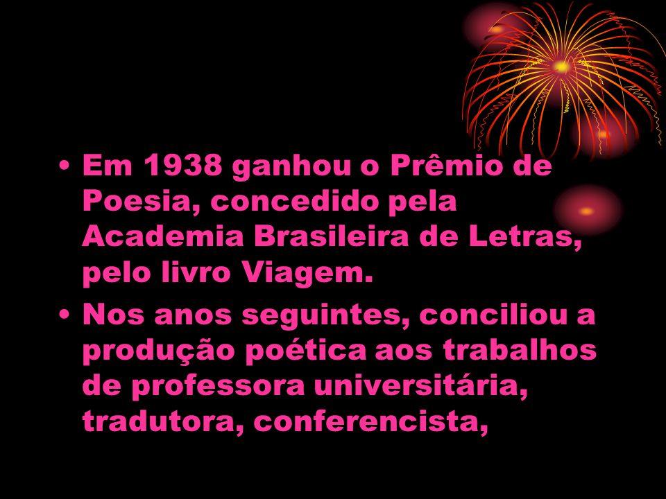 Em 1938 ganhou o Prêmio de Poesia, concedido pela Academia Brasileira de Letras, pelo livro Viagem.
