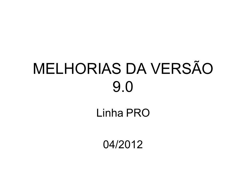 MELHORIAS DA VERSÃO 9.0 Linha PRO 04/2012