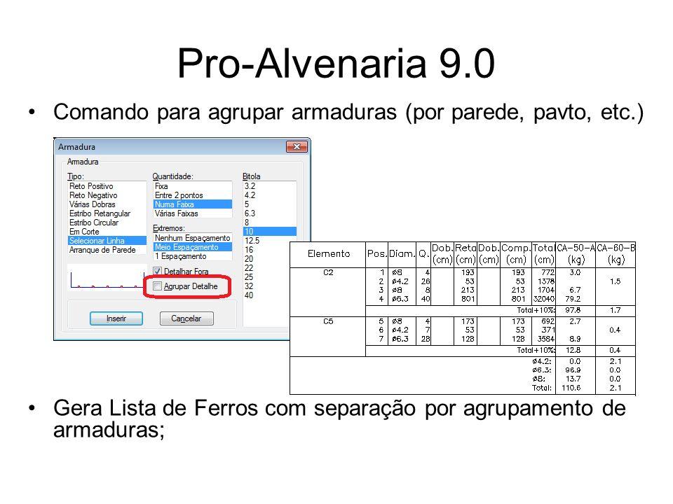 Pro-Alvenaria 9.0 Comando para agrupar armaduras (por parede, pavto, etc.) Gera Lista de Ferros com separação por agrupamento de armaduras;