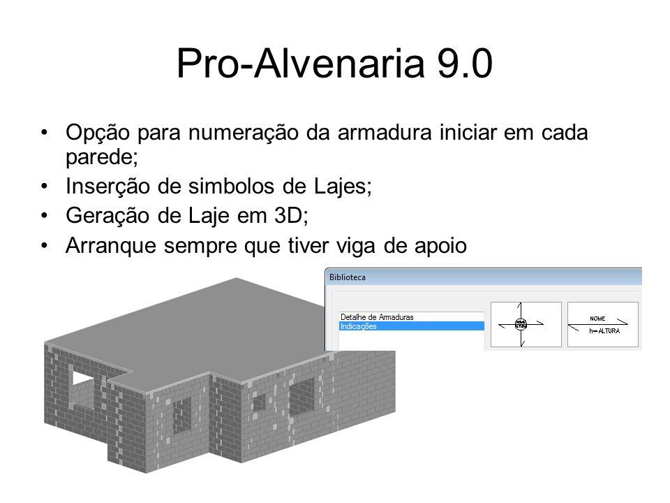 Pro-Alvenaria 9.0 Opção para numeração da armadura iniciar em cada parede; Inserção de simbolos de Lajes;